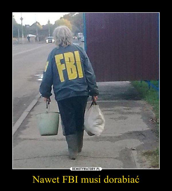 Nawet FBI musi dorabiać –