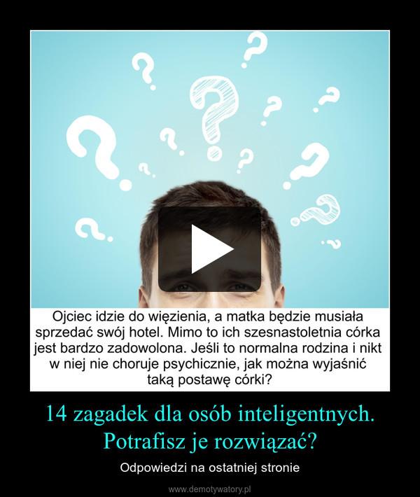 14 zagadek dla osób inteligentnych.Potrafisz je rozwiązać? – Odpowiedzi na ostatniej stronie