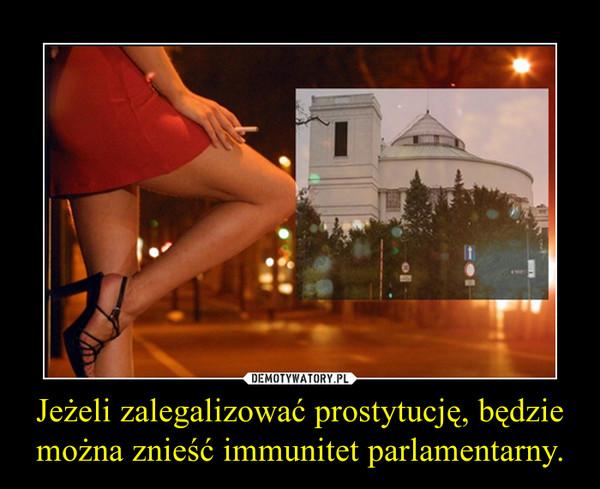 Jeżeli zalegalizować prostytucję, będzie można znieść immunitet parlamentarny. –