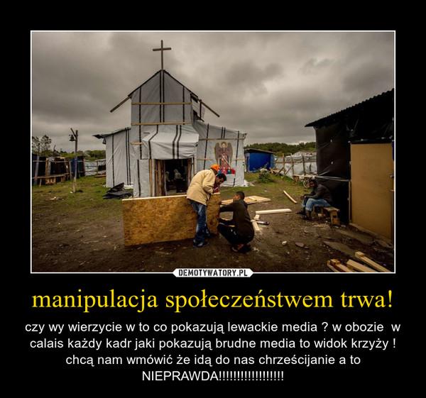manipulacja społeczeństwem trwa! – czy wy wierzycie w to co pokazują lewackie media ? w obozie  w calais każdy kadr jaki pokazują brudne media to widok krzyży ! chcą nam wmówić że idą do nas chrześcijanie a to NIEPRAWDA!!!!!!!!!!!!!!!!!!