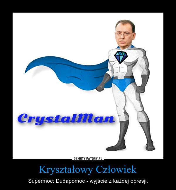 Kryształowy Człowiek – Supermoc: Dudapomoc - wyjście z każdej opresji.