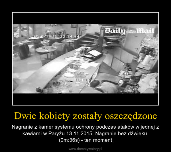 Dwie kobiety zostały oszczędzone – Nagranie z kamer systemu ochrony podczas ataków w jednej z kawiarni w Paryżu 13.11.2015. Nagranie bez dźwięku.(0m:36s) - ten moment