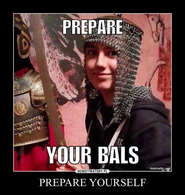 PREPARE YOURSELF –