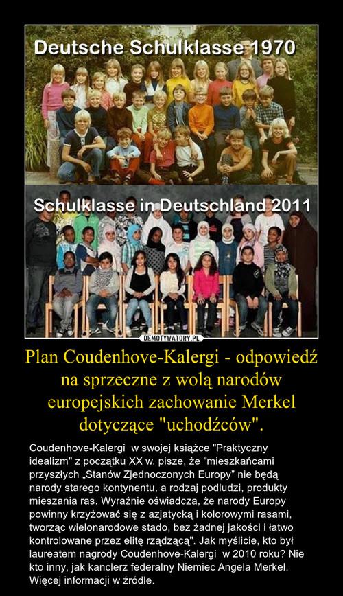 """Plan Coudenhove-Kalergi - odpowiedź na sprzeczne z wolą narodów europejskich zachowanie Merkel dotyczące """"uchodźców""""."""