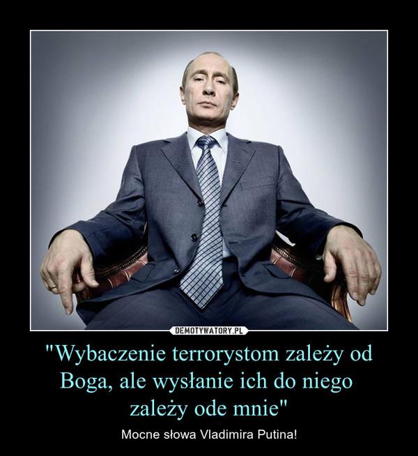 """""""Wybaczenie terrorystom zależy od Boga, ale wysłanie ich do niego zależy ode mnie"""" – Mocne słowa Vladimira Putina!"""