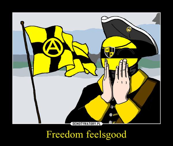 Freedom feelsgood –