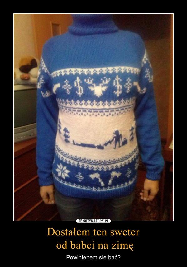 Dostałem ten sweter  od babci na zimę – Powinienem się bać?