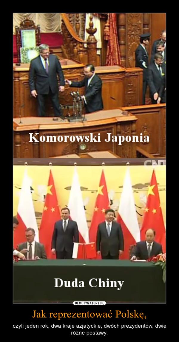 Jak reprezentować Polskę, – czyli jeden rok, dwa kraje azjatyckie, dwóch prezydentów, dwie różne postawy.