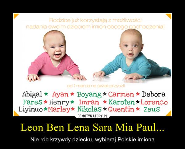Leon Ben Lena Sara Mia Paul... – Nie rób krzywdy dziecku, wybieraj Polskie imiona