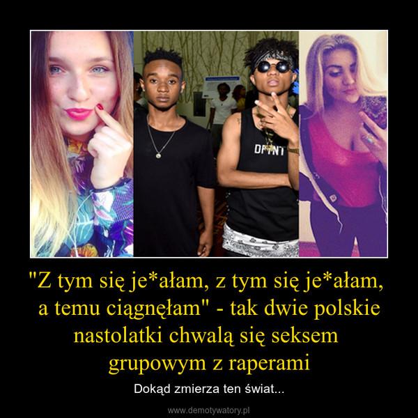 """""""Z tym się je*ałam, z tym się je*ałam, a temu ciągnęłam"""" - tak dwie polskie nastolatki chwalą się seksem grupowym z raperami – Dokąd zmierza ten świat..."""