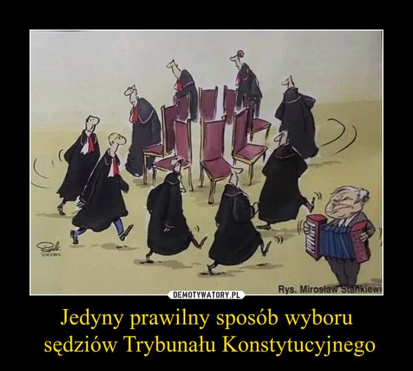 Jedyny prawilny sposób wyboru sędziów Trybunału Konstytucyjnego –