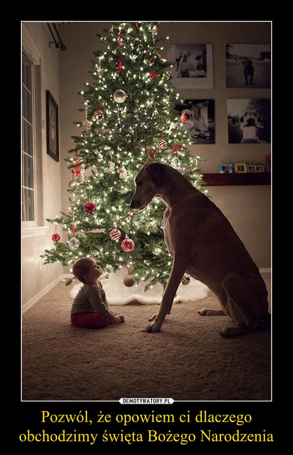 Pozwól, że opowiem ci dlaczego obchodzimy święta Bożego Narodzenia –