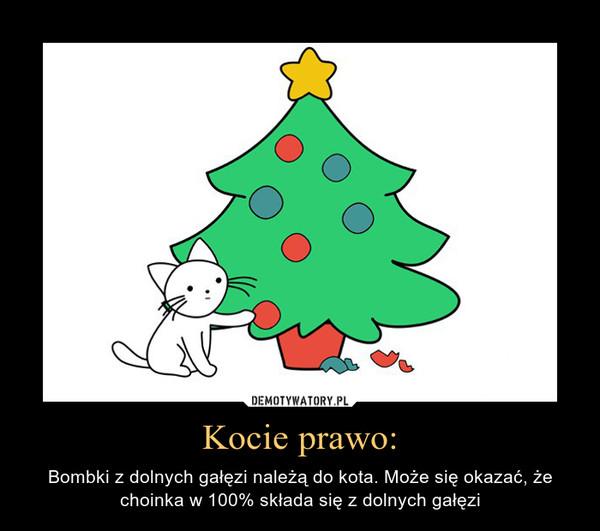 Kocie prawo: – Bombki z dolnych gałęzi należą do kota. Może się okazać, że choinka w 100% składa się z dolnych gałęzi