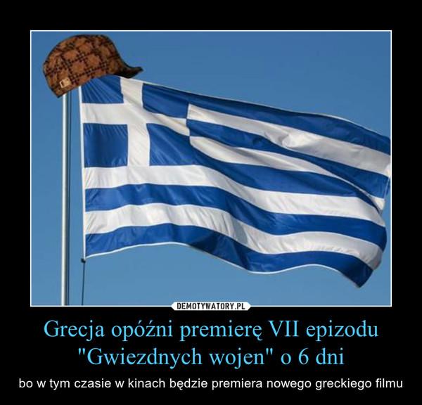 """Grecja opóźni premierę VII epizodu """"Gwiezdnych wojen"""" o 6 dni – bo w tym czasie w kinach będzie premiera nowego greckiego filmu"""