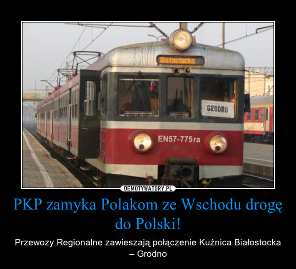 PKP zamyka Polakom ze Wschodu drogę do Polski! – Przewozy Regionalne zawieszają połączenie Kuźnica Białostocka – Grodno