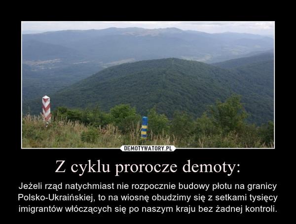 Z cyklu prorocze demoty: – Jeżeli rząd natychmiast nie rozpocznie budowy płotu na granicy Polsko-Ukraińskiej, to na wiosnę obudzimy się z setkami tysięcy imigrantów włóczących się po naszym kraju bez żadnej kontroli.