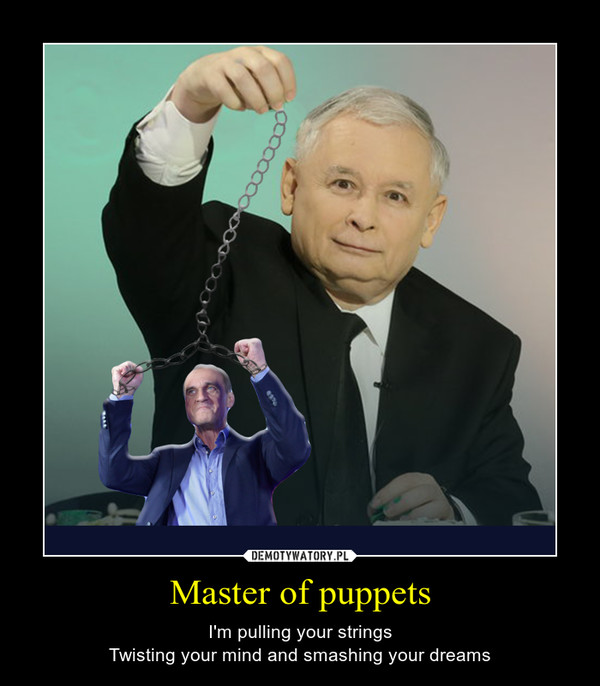 Master of puppets – I'm pulling your stringsTwisting your mind and smashing your dreams