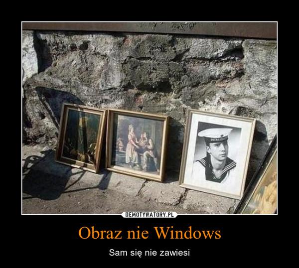 Obraz nie Windows – Sam się nie zawiesi