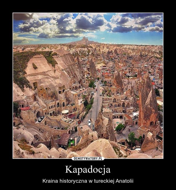 Kapadocja – Kraina historyczna w tureckiej Anatolii