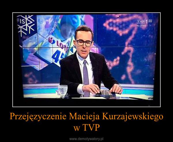 Przejęzyczenie Macieja Kurzajewskiego w TVP –