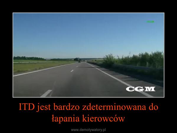 ITD jest bardzo zdeterminowana do łapania kierowców –