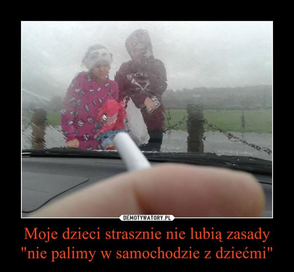 """Moje dzieci strasznie nie lubią zasady """"nie palimy w samochodzie z dziećmi"""" –"""