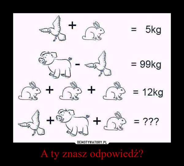 A ty znasz odpowiedź? –