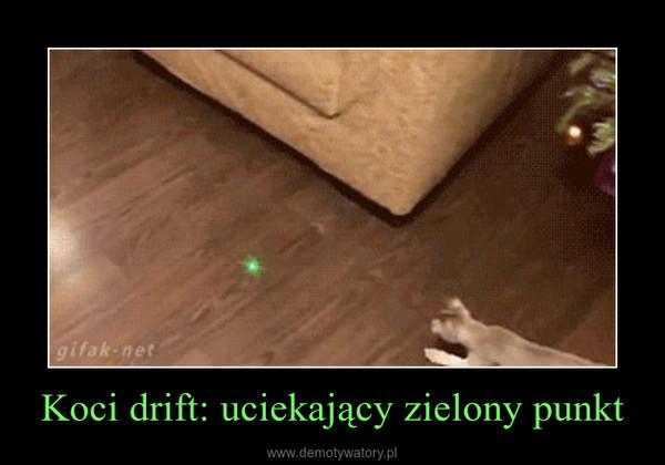 Koci drift: uciekający zielony punkt –