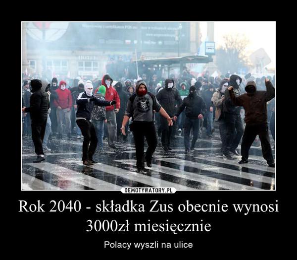 Rok 2040 - składka Zus obecnie wynosi 3000zł miesięcznie – Polacy wyszli na ulice