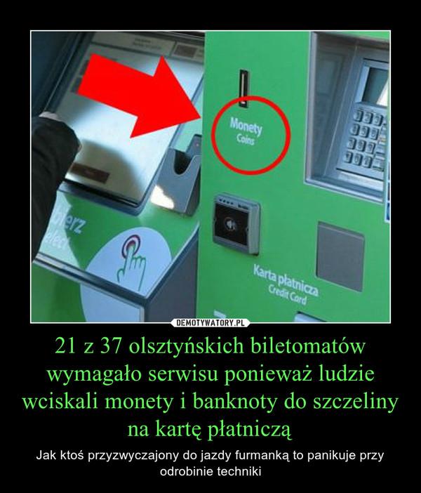 21 z 37 olsztyńskich biletomatów wymagało serwisu ponieważ ludzie wciskali monety i banknoty do szczeliny na kartę płatniczą – Jak ktoś przyzwyczajony do jazdy furmanką to panikuje przy odrobinie techniki