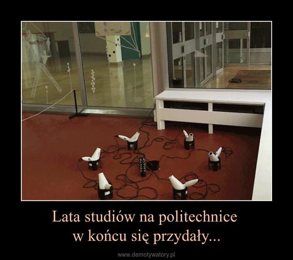 Lata studiów na politechnice w końcu się przydały... –
