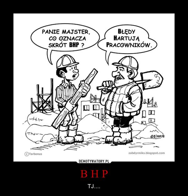 B H P – TJ....