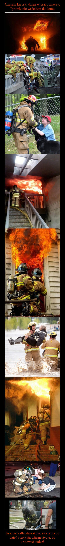 Szacunek dla strażaków, którzy na co dzień ryzykują własne życie, by uratować cudze! –