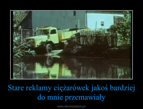Stare reklamy ciężarówek jakoś bardziej do mnie przemawiały –