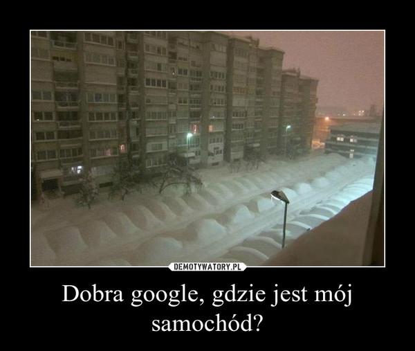 Dobra google, gdzie jest mój samochód? –
