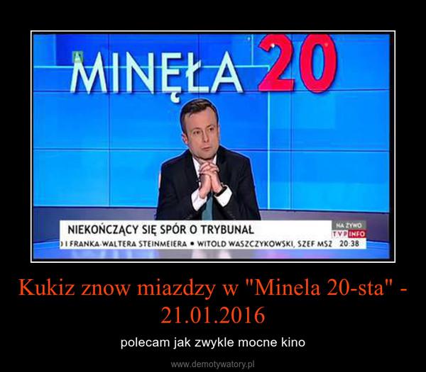 """Kukiz znow miazdzy w """"Minela 20-sta"""" - 21.01.2016 – polecam jak zwykle mocne kino"""