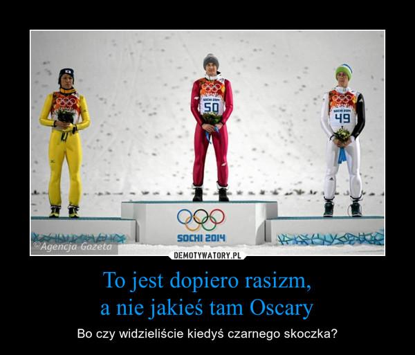 To jest dopiero rasizm,a nie jakieś tam Oscary – Bo czy widzieliście kiedyś czarnego skoczka?