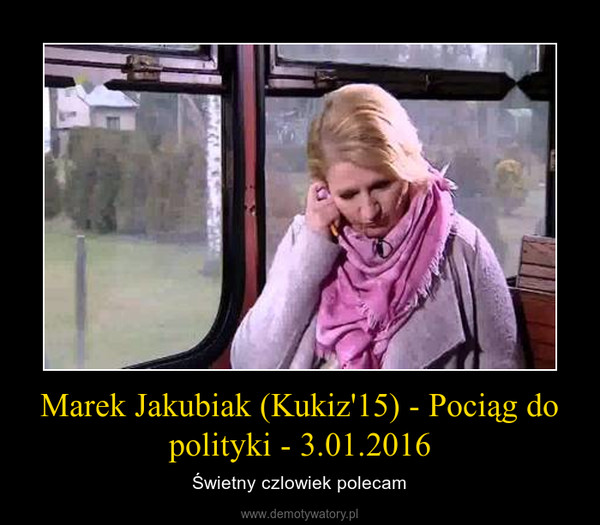 Marek Jakubiak (Kukiz'15) - Pociąg do polityki - 3.01.2016 – Świetny czlowiek polecam