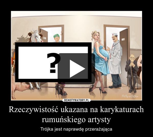 Rzeczywistość ukazana na karykaturach rumuńskiego artysty – Trójka jest naprawdę przerażająca