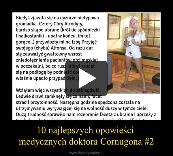 10 najlepszych opowieści medycznych doktora Cornugona #2 –