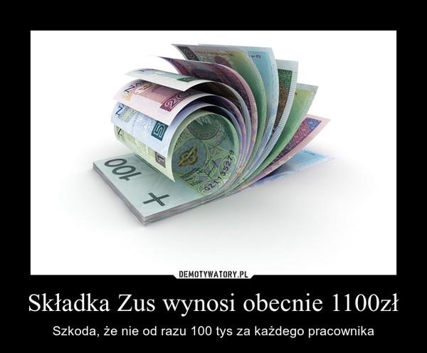 Składka Zus wynosi obecnie 1100zł – Szkoda, że nie od razu 100 tys za każdego pracownika