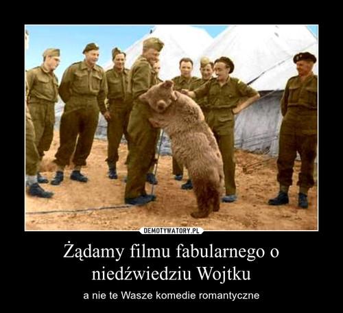 Żądamy filmu fabularnego o niedźwiedziu Wojtku