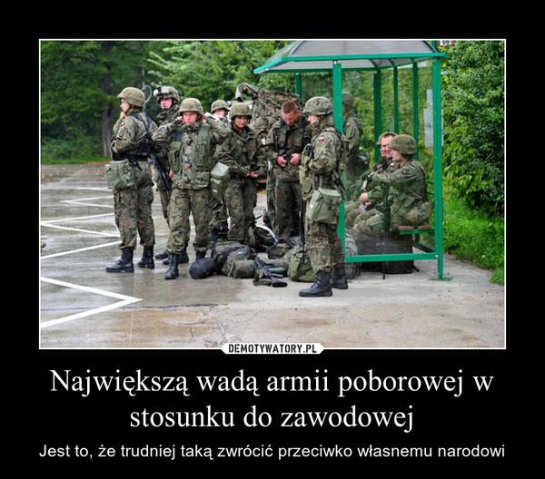Największą wadą armii poborowej w stosunku do zawodowej – Jest to, że trudniej taką zwrócić przeciwko własnemu narodowi