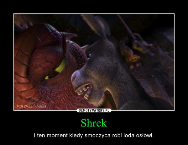 Shrek – I ten moment kiedy smoczyca robi loda osłowi.
