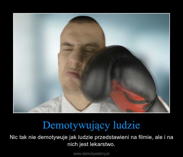 Demotywujący ludzie – Nic tak nie demotywuje jak ludzie przedstawieni na filmie, ale i na nich jest lekarstwo.