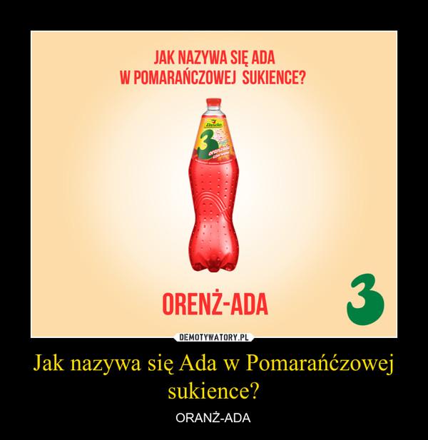 Jak nazywa się Ada w Pomarańćzowej sukience? – ORANŻ-ADA
