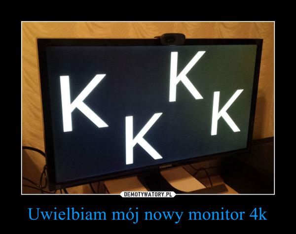 Uwielbiam mój nowy monitor 4k –