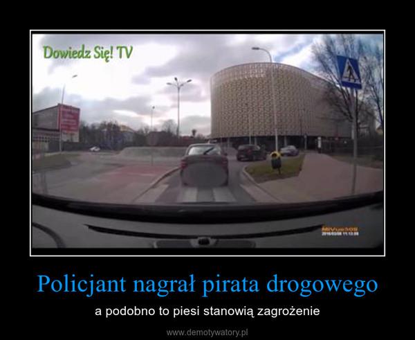 Policjant nagrał pirata drogowego – a podobno to piesi stanowią zagrożenie