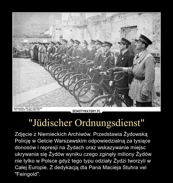 """""""Jüdischer Ordnungsdienst"""" – Zdjęcie z Niemieckich Archiwów. Przedstawia Żydowską Policję w Getcie Warszawskim odpowiedzialną za tysiące donosów i represji na Żydach oraz wskazywanie miejsc ukrywania się Żydów wyniku czego zginęły miliony Żydów nie tylko w Polsce gdyż tego typu odziały Żydzi tworzyli w Całej Europie. Z dedykacją dla Pana Macieja Stuhra vel """"Feingold""""."""