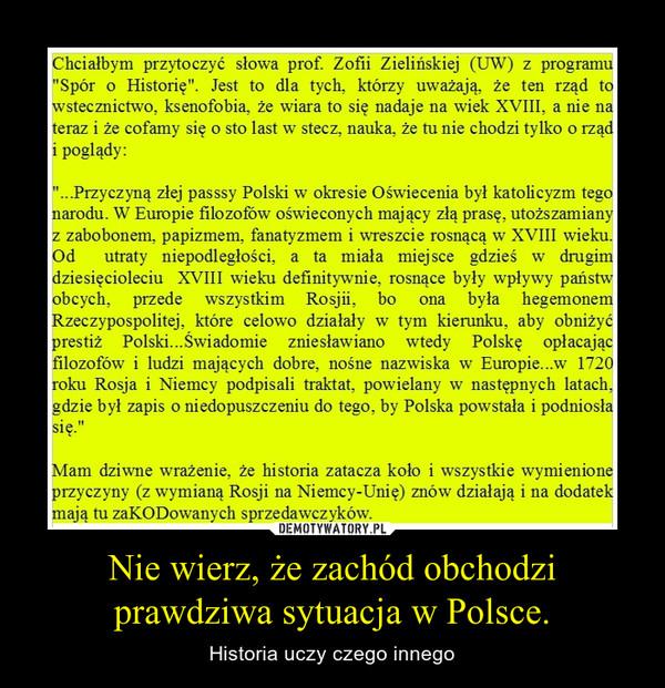 Nie wierz, że zachód obchodzi prawdziwa sytuacja w Polsce. – Historia uczy czego innego